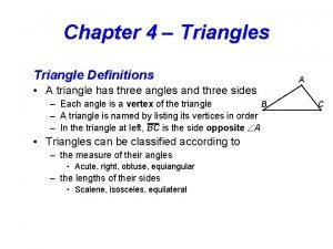 Chapter 4 Triangles Triangle Definitions A triangle has