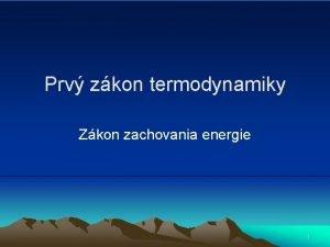 Prv zkon termodynamiky Zkon zachovania energie 1 Jouleov