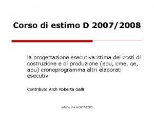 Corso di estimo D 20072008 la progettazione esecutiva