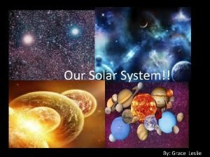 Our Our Solar System By Grace Leslie Our