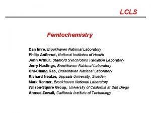 LCLS Femtochemistry Dan Imre Brookhaven National Laboratory Philip