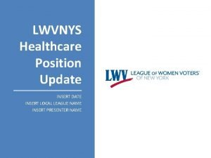 LWVNYS Healthcare Position Update INSERT DATE INSERT LOCAL