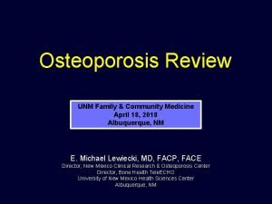Osteoporosis Review UNM Family Community Medicine April 18