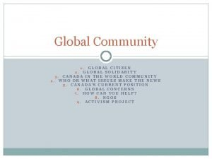 Global Community GLOBAL CITIZEN 2 GLOBAL SOLIDARITY 3