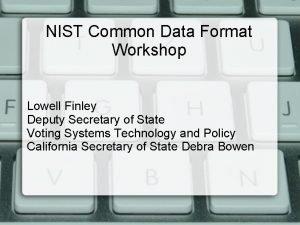 NIST Common Data Format Workshop Lowell Finley Deputy