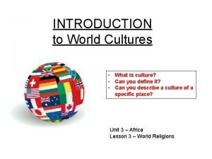 INTRODUCTION to World Cultures What is culture Can
