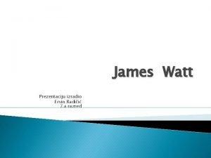James Watt Prezentaciju izradio Ervin Radii 7 a