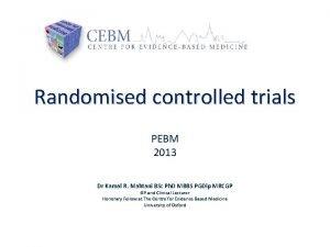 Randomised controlled trials PEBM 2013 Dr Kamal R