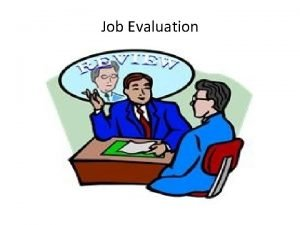 Job Evaluation Definitions Job evaluation is the process