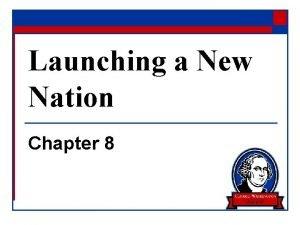 Launching a New Nation Chapter 8 Washington Takes