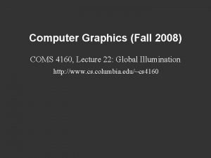 Computer Graphics Fall 2008 COMS 4160 Lecture 22