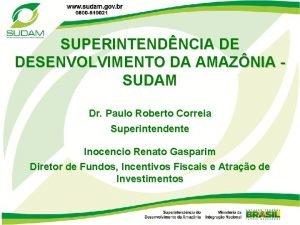SUPERINTENDNCIA DE DESENVOLVIMENTO DA AMAZNIA SUDAM Dr Paulo