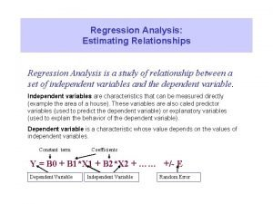 Regression Analysis Estimating Relationships Regression Analysis is a