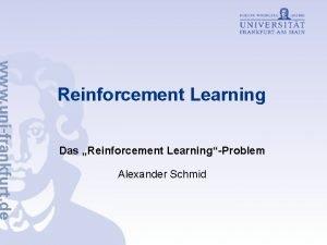 Reinforcement Learning Das Reinforcement LearningProblem Alexander Schmid Vortragsgliederung