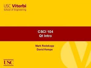 CSCI 104 Qt Intro Mark Redekopp David Kempe