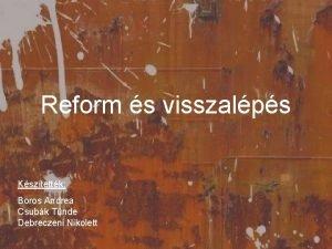 Reform s visszalps Ksztettk Boros Andrea Csubk Tnde