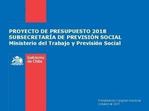 PROYECTO DE PRESUPUESTO 2018 SUBSECRETARA DE PREVISIN SOCIAL