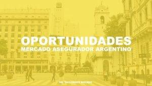 OPORTUNIDADES MERCADO ASEGURADOR ARGENTINO DR GUILLERMO BOLADO El