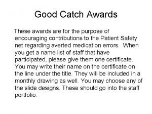 Good Catch Awards These awards are for the