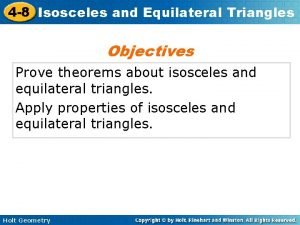 4 8 Isosceles and Equilateral Triangles Objectives Prove