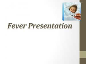 Fever Presentation Fever with Sweating Brucellosis may be
