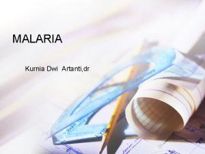 MALARIA Kurnia Dwi Artanti dr PENDAHULUAN Malaria msh