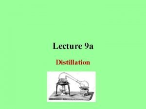 Lecture 9 a Distillation Introduction What is distillation