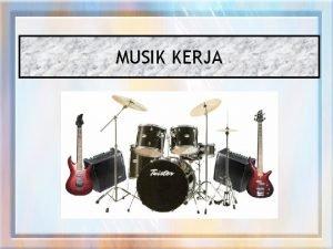 MUSIK KERJA MUSIK Musik adalah bunyibunyian yang teralun