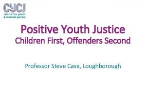 Positive Youth Justice Children First Offenders Second Professor