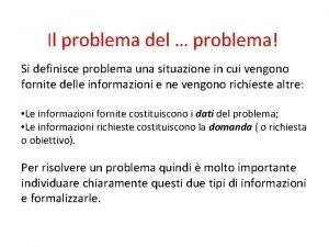Il problema del problema Si definisce problema una