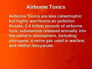 Airborne Toxics Airborne Toxics are less catastrophic but