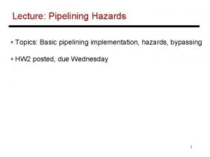 Lecture Pipelining Hazards Topics Basic pipelining implementation hazards
