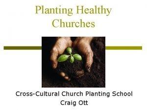 Planting Healthy Churches CrossCultural Church Planting School Craig
