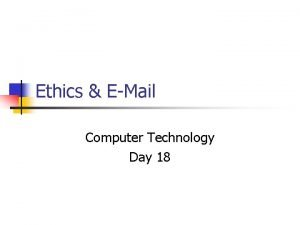 Ethics EMail Computer Technology Day 18 Ethics n