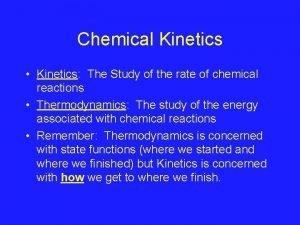 Chemical Kinetics Kinetics The Study of the rate