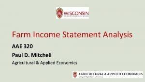 Farm Income Statement Analysis AAE 320 Paul D