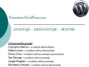 Prezentare Word Press com AVANTAJE DEZAVANTAJE SFATURI Componenta