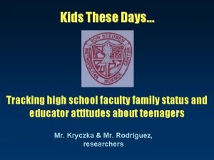 Kids These Days Tracking high school faculty family