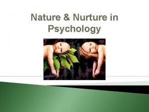 Nature Nurture in Psychology Nature and Nurture Nature