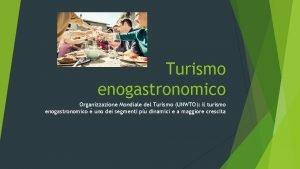 Turismo enogastronomico Organizzazione Mondiale del Turismo UNWTO il