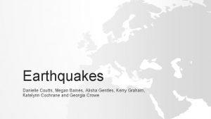 Earthquakes Danielle Coutts Megan Baines Alisha Gentles Kerry