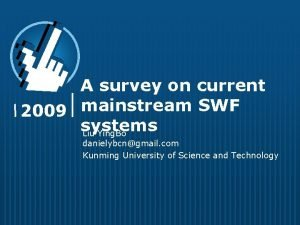 A survey on current mainstream SWF 2009 systems