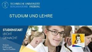 TECHNISCHE UNIVERSITT BERGAKADEMIE FREIBERG STUDIUM UND LEHRE Studium