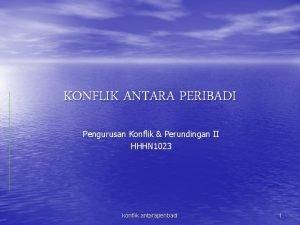 KONFLIK ANTARA PERIBADI Pengurusan Konflik Perundingan II HHHN