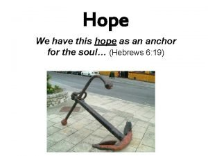 Hope We have this hope as an anchor