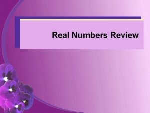Real Numbers Review Natural Numbers Natural numbers 1
