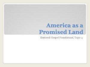 America as a Promised Land RestoredGospel Foundations Topic