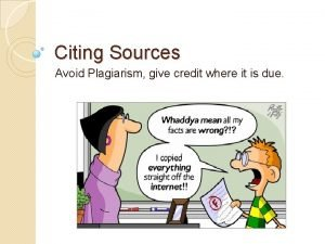 Citing Sources Avoid Plagiarism give credit where it
