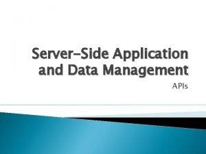 ServerSide Application and Data Management APIs APIs API