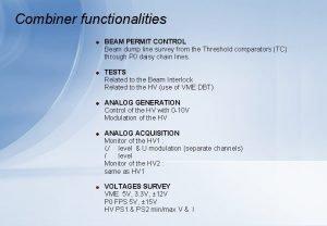 Combiner functionalities BEAM PERMIT CONTROL Beam dump line